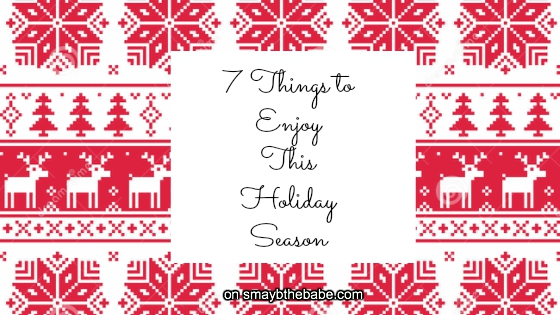 7 Things to Enjoy This Holiday Season