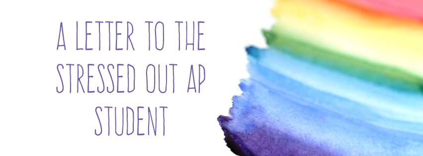 A Letter to The Stressed Out AP Student